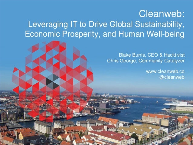 Cleanweb: Leveraging IT to Drive Global Sustainability, Economic Prosperity, and Human Well-being Blake Burris, CEO & Hack...