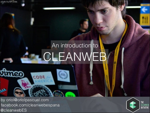 photo by BA Data  An introduction to  CLEANWEB  by oriol@oriolpascual.com facebook.com/cleanwebespana @cleanwebES