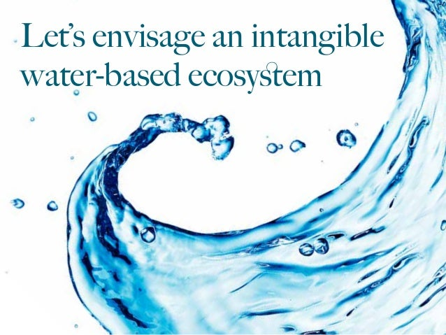 Let's envisage an intangible water-based ecosystem