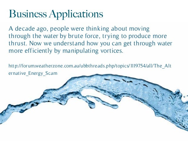 Business Applications A decade ago, people were thinking about moving through the water by brute force, trying to produce ...