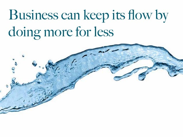 Business can keep its flow by doing more for less