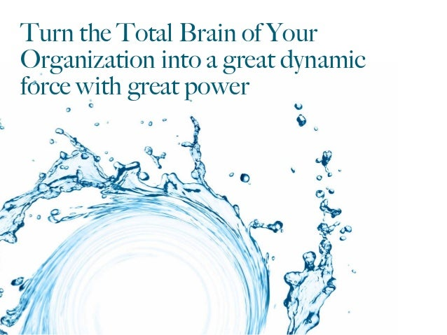 Turn the Total Brain of Your Organization into a great dynamic force with great power