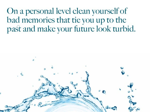 On a personal level clean yourself of bad memories that tie you up to the past and make your future look turbid.