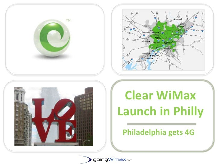 Clear WiMax Launch in Philly <br />Philadelphia gets 4G<br />GoingWimax.com	<br />http://www.goingwimax.com<br />