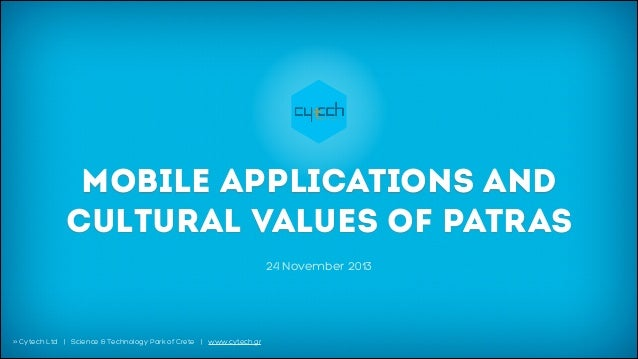 MOBILE APPLICATIONS AND CULTURAL VALUES OF PATRAS 24 November 2013  >> Cytech Ltd | Science & Technology Park of Crete | w...