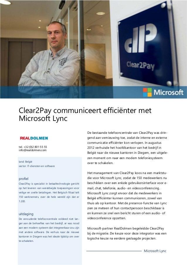 Clear2Pay communiceert efficiënter met Microsoft Lync De bestaande telefooncentrale van Clear2Pay was dringend aan vernieu...