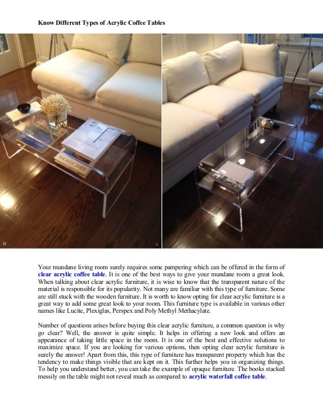 Know Different Types of Acrylic Coffee Tables Your mundane living room surely requires some pampering which can be offered...