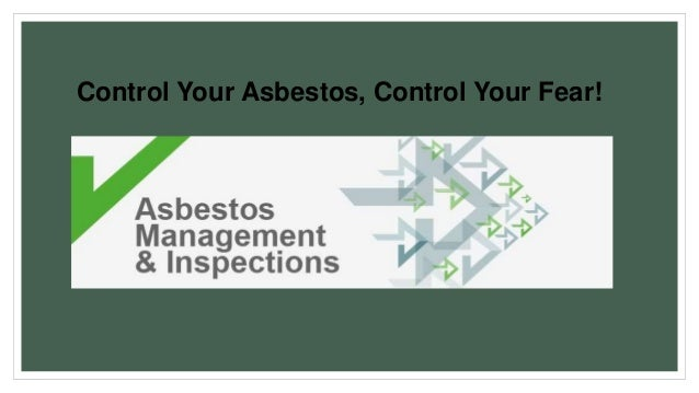 Control Your Asbestos, Control Your Fear!