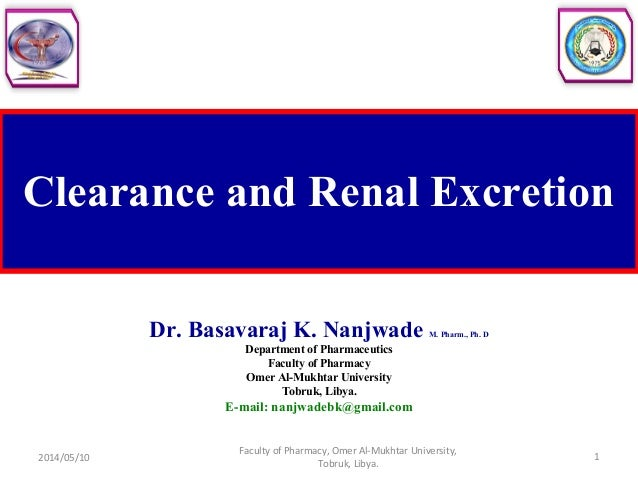 Clearance and Renal Excretion Dr. Basavaraj K. Nanjwade M. Pharm., Ph. D Department of Pharmaceutics Faculty of Pharmacy O...