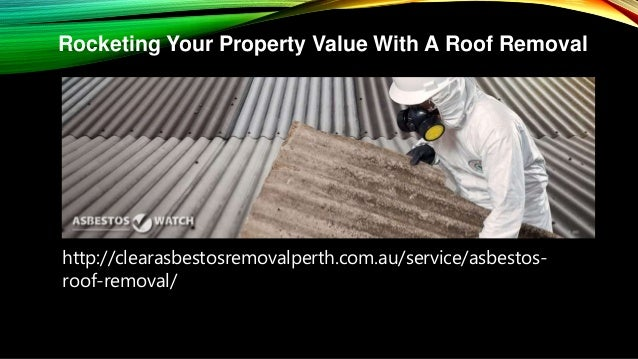 Rocketing Your Property Value With A Roof Removal http://clearasbestosremovalperth.com.au/service/asbestos- roof-removal/