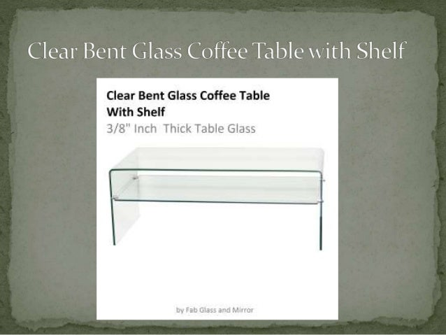 5.  For Selecting And Buying Your Favorite Clear Bent Glass Coffee Table  ...