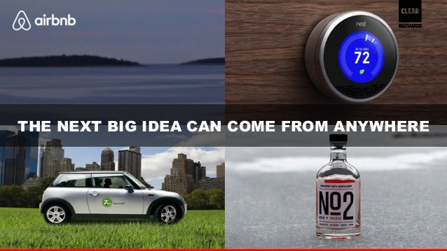 17  THE NEXT BIG IDEA CAN COME FROM ANYWHERE