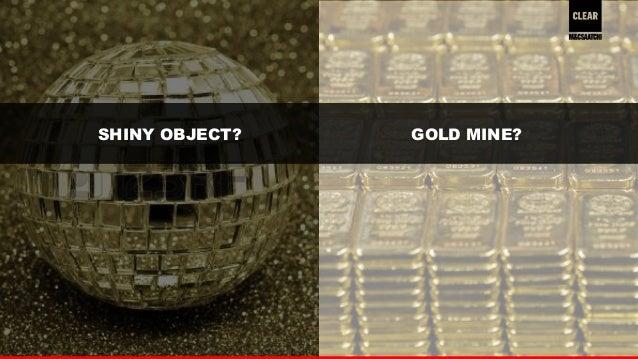 20  SHINY OBJECT? GOLD MINE?