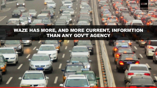 28  WAZE HAS MORE, AND MORE CURRENT, INFORMTION  THAN ANY GOV'T AGENCY