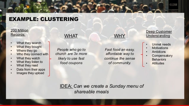 41  EXAMPLE: CLUSTERING  200 Million  Records:  • What they search  • What they bought  • Where they go  • Who they connec...
