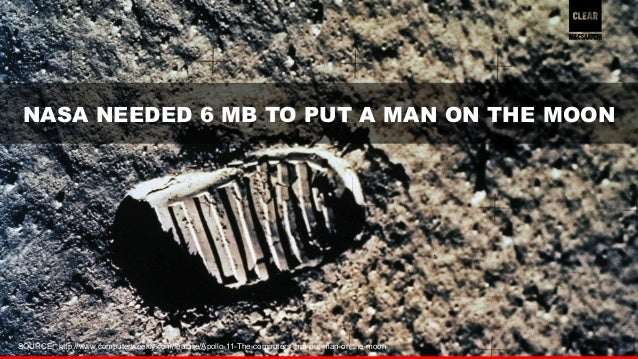 NASA NEEDED 6 MB TO PUT A MAN ON THE MOON  SOURCE: http://www.computerweekly.com/feature/Apollo-11-The-computers-that-put-...