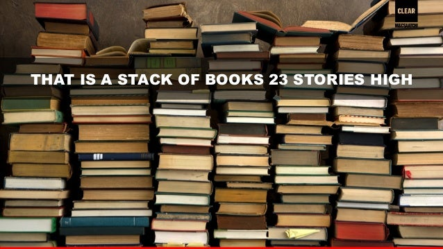 8  THAT IS A STACK OF BOOKS 23 STORIES HIGH