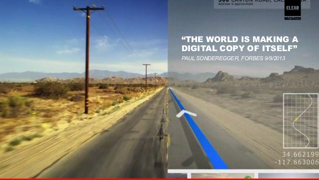 "9  ""THE WORLD IS MAKING A  DIGITAL COPY OF ITSELF""  PAUL SONDEREGGER, FORBES 9/9/2013"
