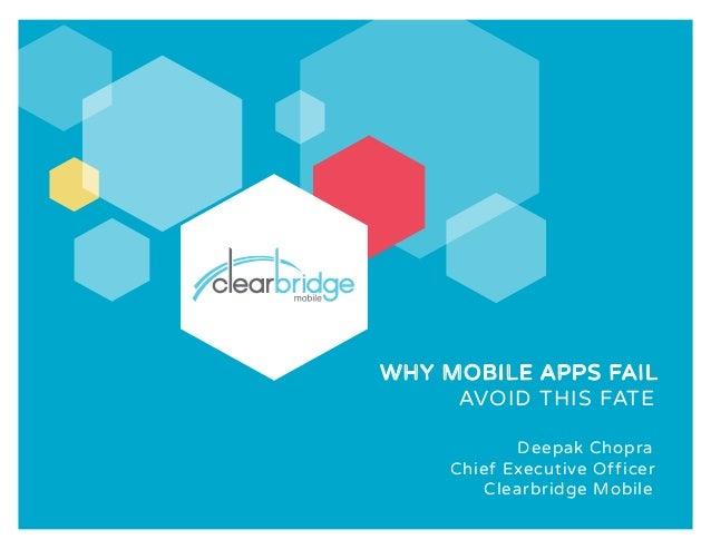 WHY MOBILE APPS FAIL AVOID THIS FATE Deepak Chopra Chief Executive Officer Clearbridge Mobile