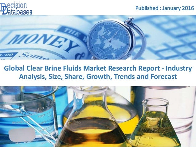 Published : January 2016 Global Clear Brine Fluids Market Research Report - Industry Analysis, Size, Share, Growth, Trends...