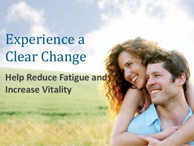 Experience a Clear Change Help Reduce Fatigue and Increase Vitality