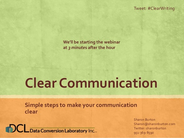 Clear Communication Simple steps to make your communication clear Tweet: #ClearWriting Sharon Burton Sharon@sharonburton.c...