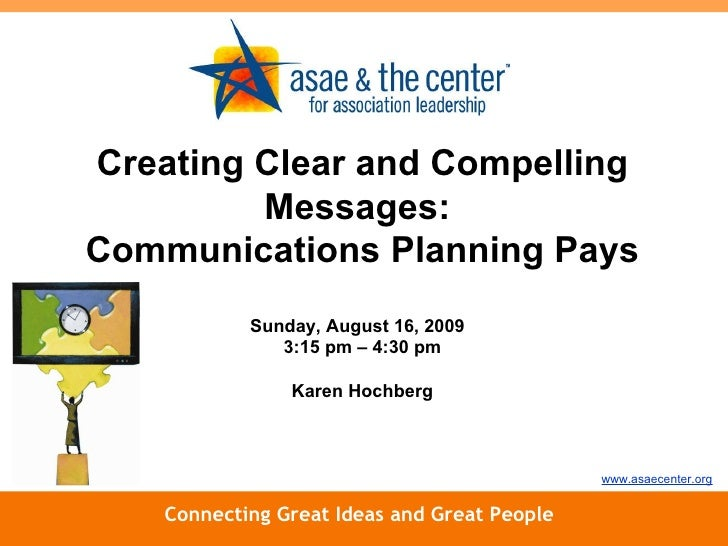 Connecting Great Ideas and Great People www.asaecenter.org Creating Clear and Compelling Messages:  Communications Plannin...