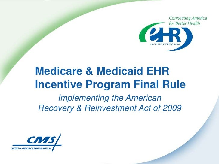 Medicare & Medicaid EHR Incentive Program Final Rule<br />Implementing the American Recovery & Reinvestment Act of 2009<br />