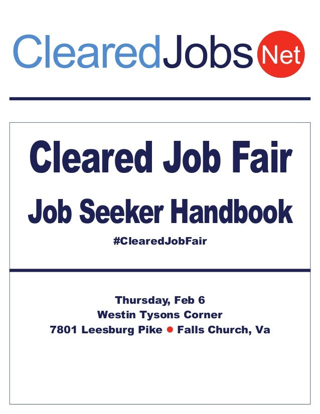 ClearedJobs Net Cleared Job Fair Job Seeker Handbook #ClearedJobFair  Thursday, Feb 6 Westin Tysons Corner 7801 Leesburg P...