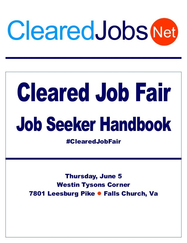 Cleared Job Fair Job Seeker Handbook #ClearedJobFair Thursday, June 5 Westin Tysons Corner 7801 Leesburg Pike  Falls Chur...