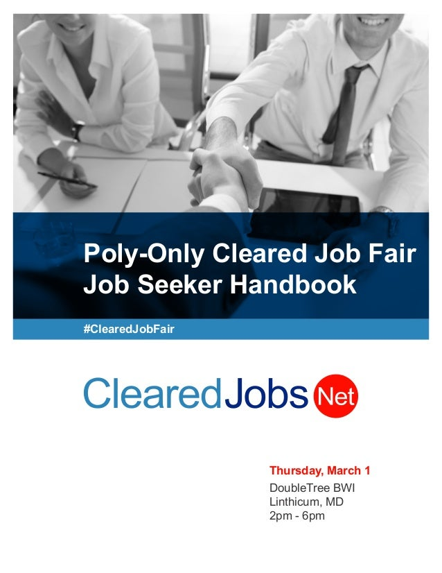 Poly-Only Cleared Job Fair Job Seeker Handbook #ClearedJobFair Thursday, March 1 DoubleTree BWI Linthicum, MD 2pm - 6pm