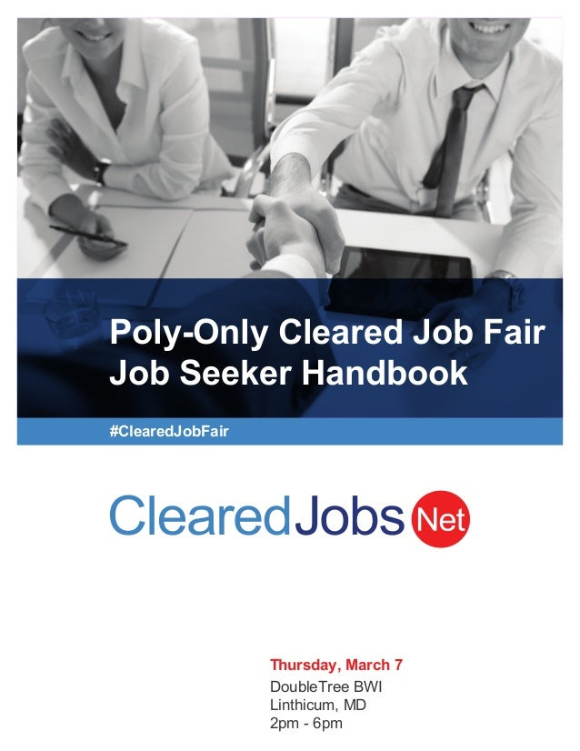 Poly-Only Cleared Job Fair Job Seeker Handbook #ClearedJobFair Thursday, March 7 DoubleTree BWI Linthicum, MD 2pm - 6pm