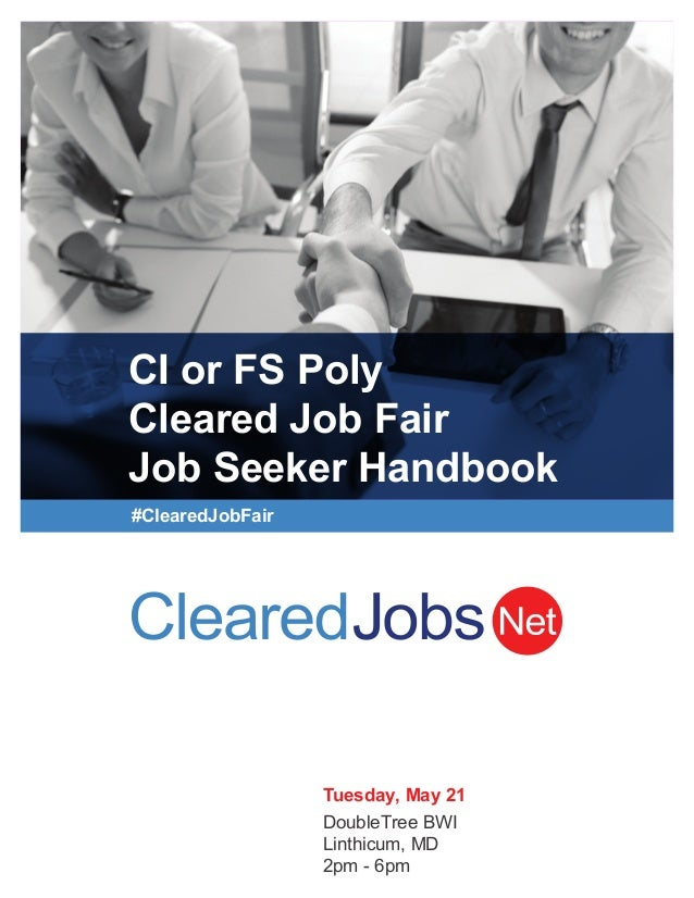 CI or FS Poly Cleared Job Fair Job Seeker Handbook #ClearedJobFair Tuesday, May 21 DoubleTree BWI Linthicum, MD 2pm - 6pm