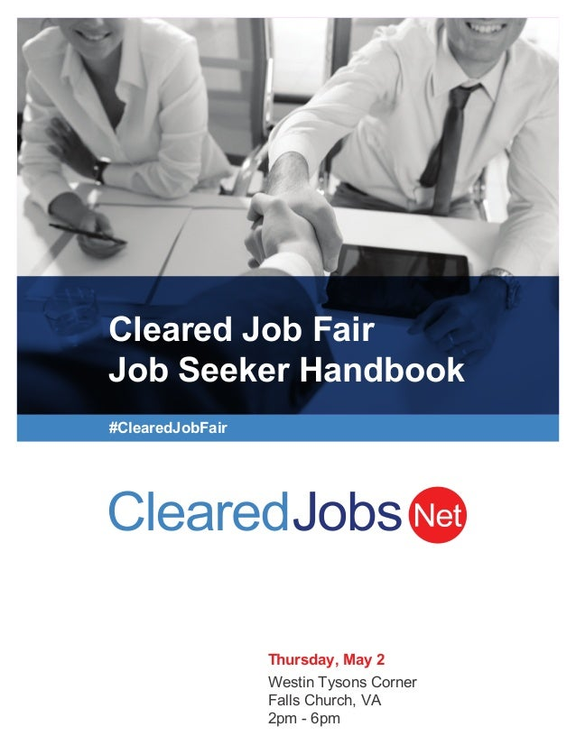 Cleared Job Fair Job Seeker Handbook #ClearedJobFair Thursday, May 2 Westin Tysons Corner Falls Church, VA 2pm - 6pm