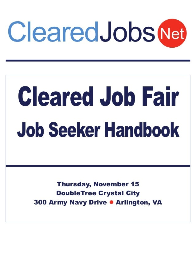 ClearedJobs NetCleared Job FairJob Seeker Handbook        Thursday, November 15        DoubleTree Crystal City  300 Army N...