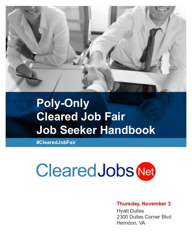 Poly-Only Cleared Job Fair Job Seeker Handbook #ClearedJobFair Thursday, November 3 Hyatt Dulles 2300 Dulles Corner Blvd H...