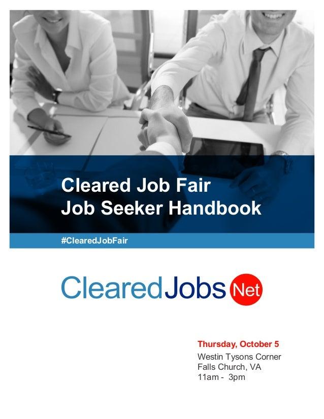 Cleared Job Fair Job Seeker Handbook #ClearedJobFair Thursday, October 5 Westin Tysons Corner Falls Church, VA 11am - 3pm