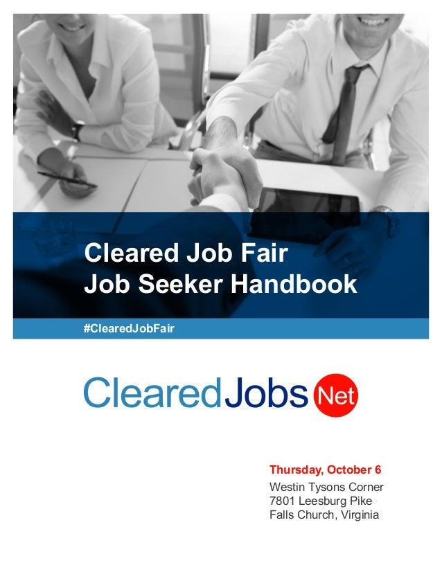 Cleared Job Fair Job Seeker Handbook #ClearedJobFair Thursday, October 6 Westin Tysons Corner 7801 Leesburg Pike Falls Chu...