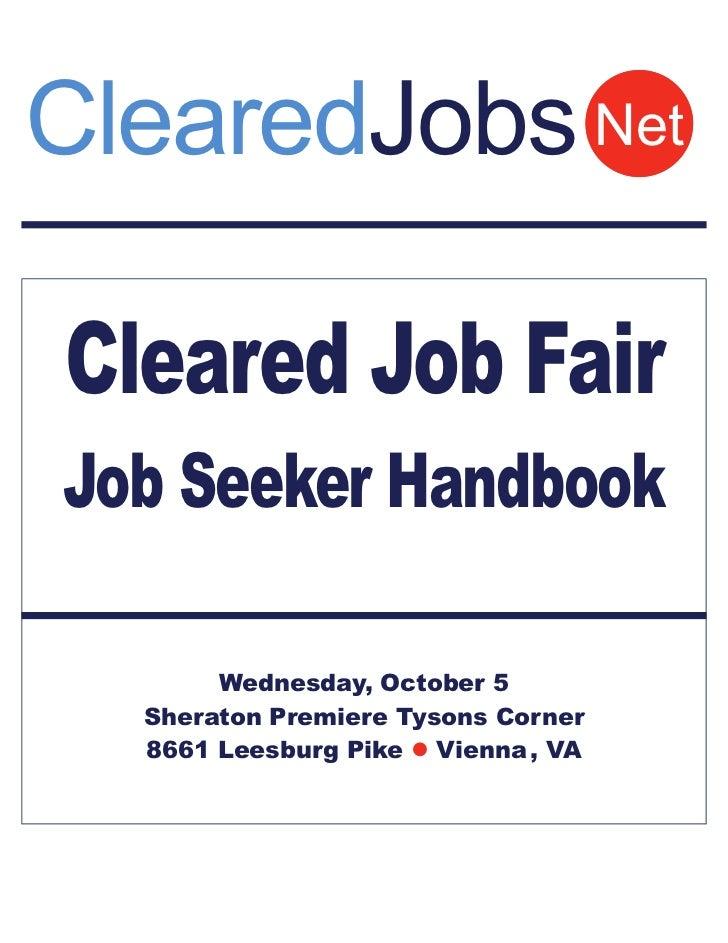 ClearedJobs NetCleared Job FairJob Seeker Handbook       Wednesday, October 5  Sheraton Premiere Tysons Corner  8661 Leesb...
