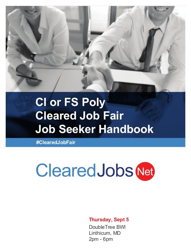 CI or FS Poly Cleared Job Fair Job Seeker Handbook #Cleared obFair Thursday, Sept 5 DoubleTree BWI Linthicum, MD 2pm - 6pm