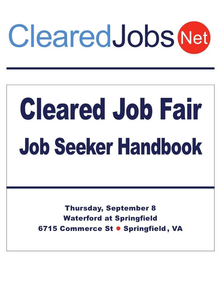 ClearedJobs NetCleared Job FairJob Seeker Handbook        Thursday, September 8        Waterford at Springfield  6715 Comm...