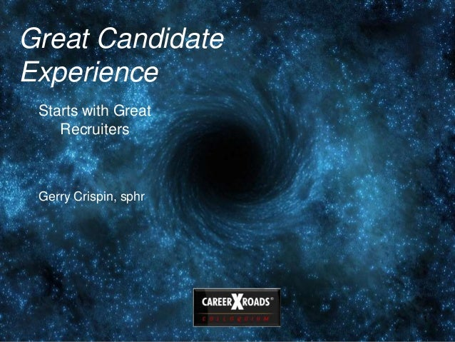 1 Great Candidate Experience Starts with Great Recruiters Gerry Crispin, sphr