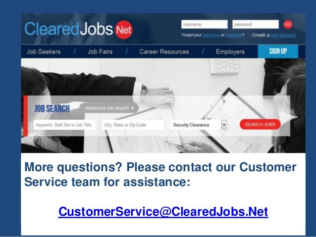 More questions? Please contact our Customer Service team for assistance: CustomerService@ClearedJobs.Net