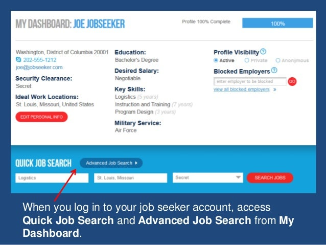 When you log in to your job seeker account, access Quick Job Search and Advanced Job Search from My Dashboard.