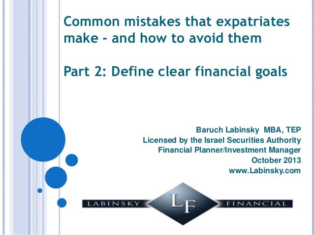 Common mistakes that expatriates make - and how to avoid them Part 2: Define clear financial goals  Baruch Labinsky MBA, T...