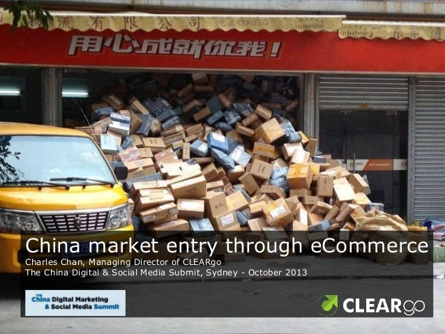 China market entry through eCommerce Charles Chan, Managing Director of CLEARgo The China Digital & Social Media Submit, S...