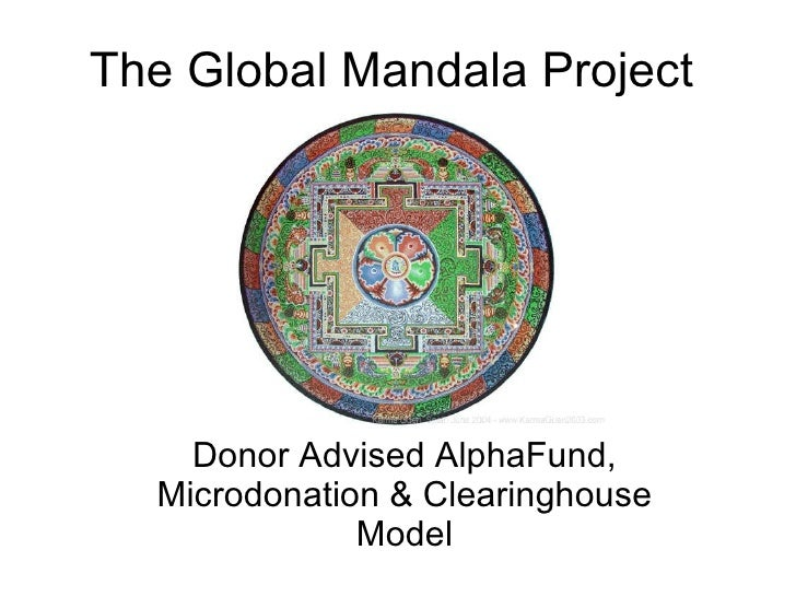 The Global Mandala Project Donor Advised AlphaFund, Microdonation & Clearinghouse Model