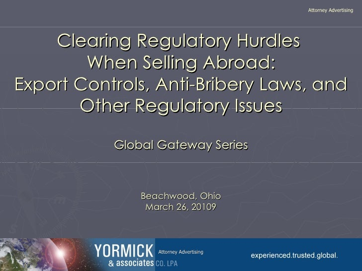 Clearing Regulatory Hurdles  When Selling Abroad: Export Controls, Anti-Bribery Laws, and Other Regulatory Issues Global G...
