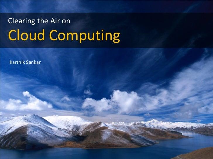 Clearing the Air on Cloud Computing Karthik SankarClearing the Air on Cloud