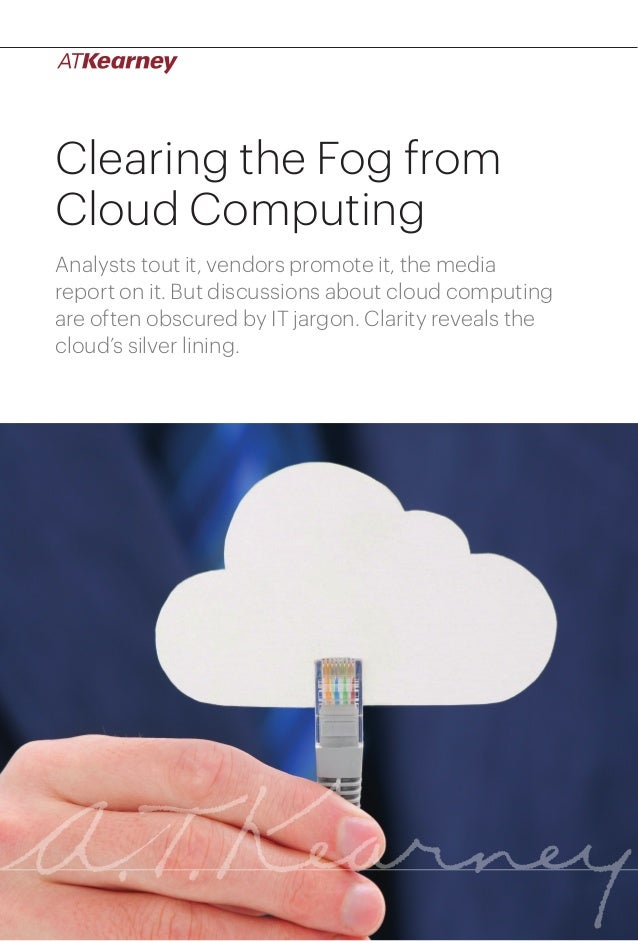 Clearing the Fog fromCloud ComputingAnalysts tout it, vendors promote it, the mediareport on it. But discussions about clo...